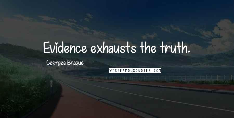 Georges Braque quotes: Evidence exhausts the truth.