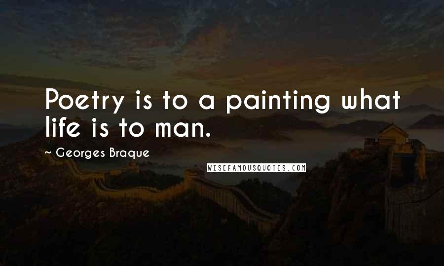 Georges Braque quotes: Poetry is to a painting what life is to man.