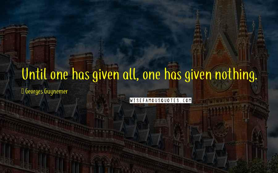 Georges Guynemer quotes: Until one has given all, one has given nothing.