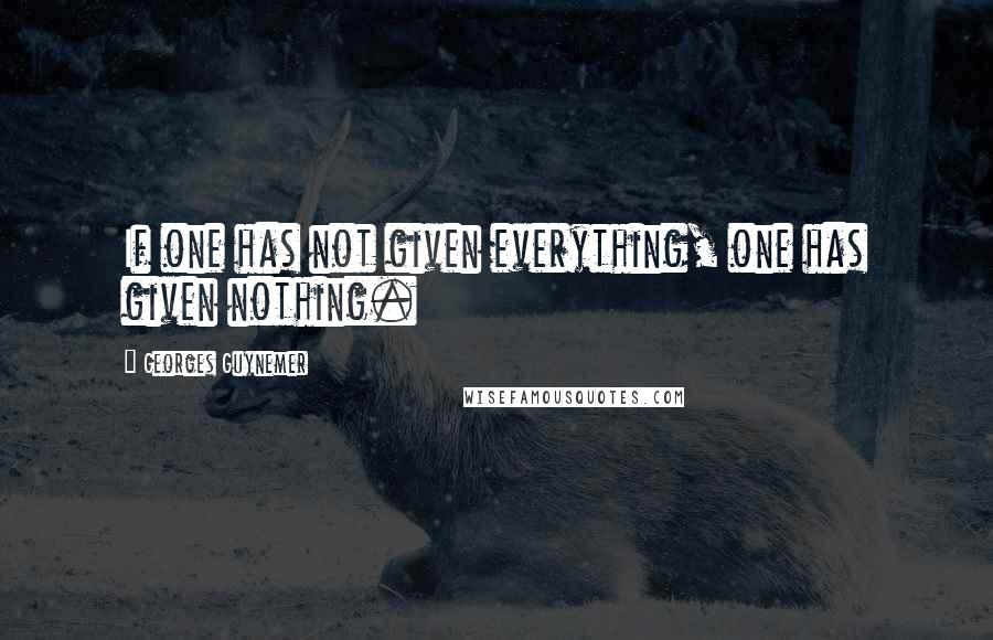 Georges Guynemer quotes: If one has not given everything, one has given nothing.
