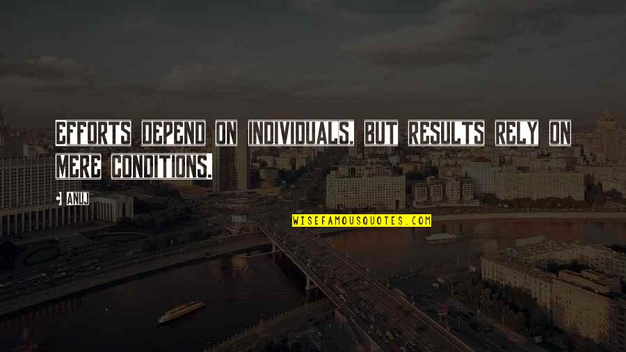 Georges Khabbaz Quotes By Anuj: Efforts depend on individuals, but results rely on