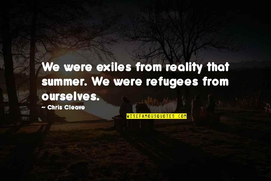 Georges Khabbaz Quotes By Chris Cleave: We were exiles from reality that summer. We