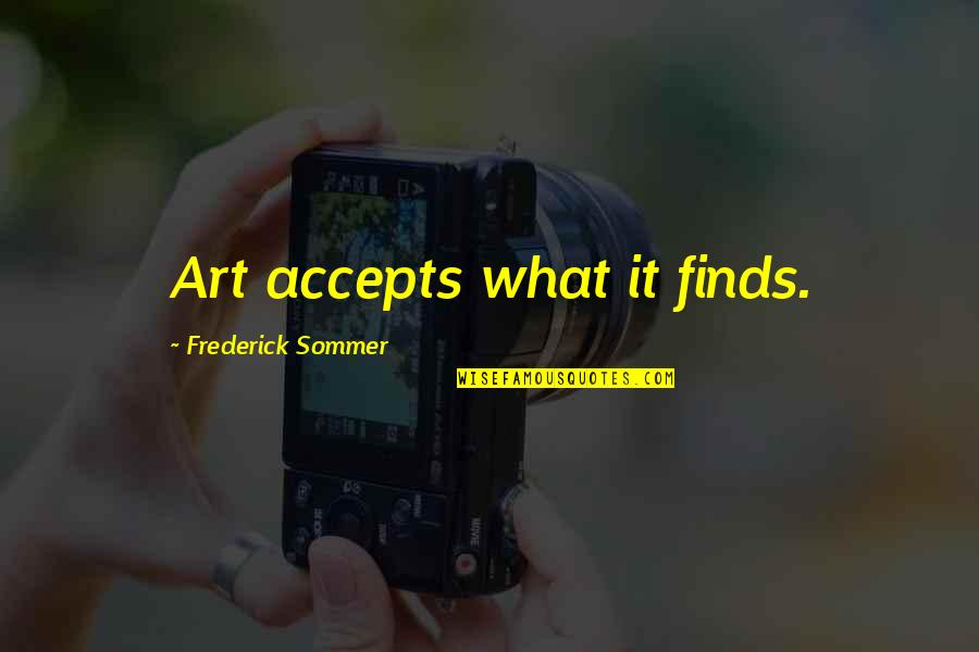 Georges Khabbaz Quotes By Frederick Sommer: Art accepts what it finds.