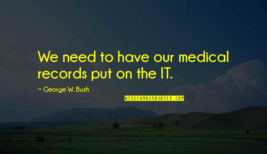 Georges Khabbaz Quotes By George W. Bush: We need to have our medical records put