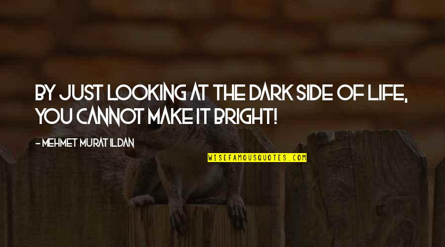 Georges Khabbaz Quotes By Mehmet Murat Ildan: By just looking at the dark side of