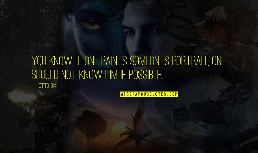 Georges Khabbaz Quotes By Otto Dix: You know, if one paints someone's portrait, one