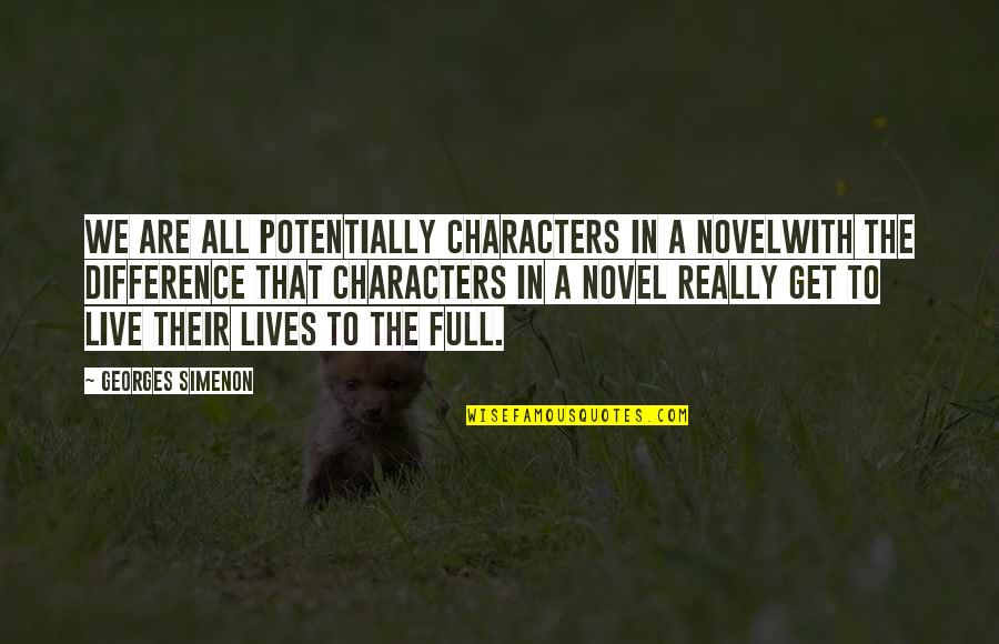 Georges Simenon Quotes By Georges Simenon: We are all potentially characters in a novelwith