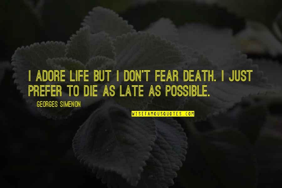 Georges Simenon Quotes By Georges Simenon: I adore life but I don't fear death.