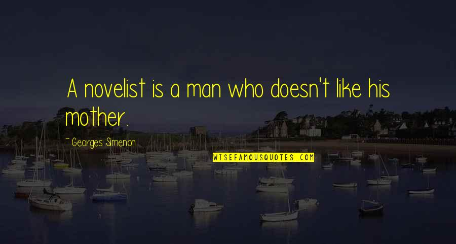Georges Simenon Quotes By Georges Simenon: A novelist is a man who doesn't like