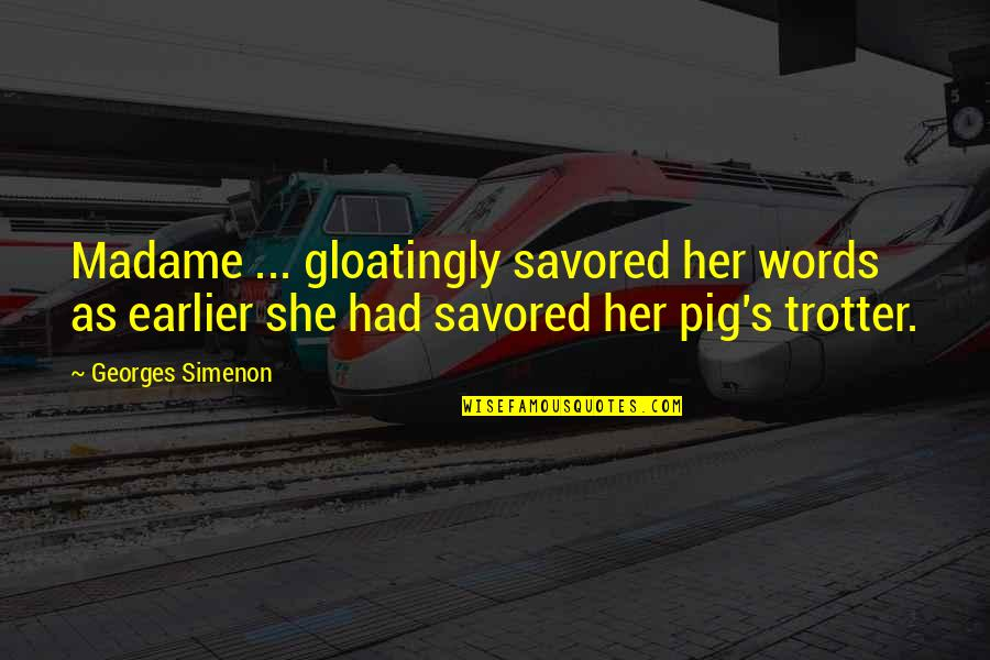 Georges Simenon Quotes By Georges Simenon: Madame ... gloatingly savored her words as earlier