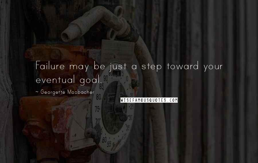 Georgette Mosbacher quotes: Failure may be just a step toward your eventual goal.