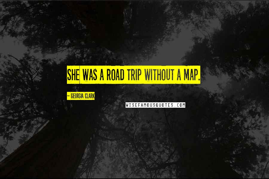 Georgia Clark quotes: She was a road trip without a map.