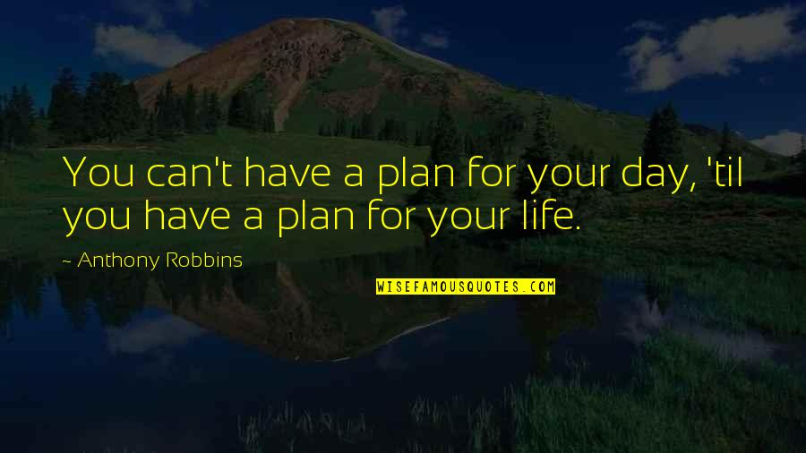 Georgia Dawgs Quotes By Anthony Robbins: You can't have a plan for your day,