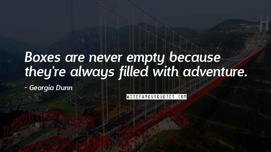 Georgia Dunn quotes: Boxes are never empty because they're always filled with adventure.