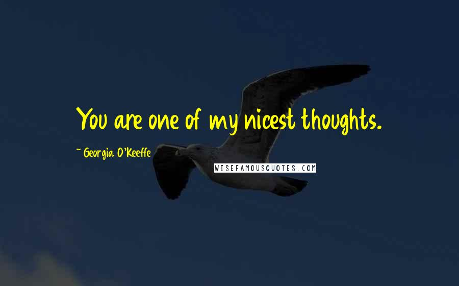 Georgia O'Keeffe quotes: You are one of my nicest thoughts.