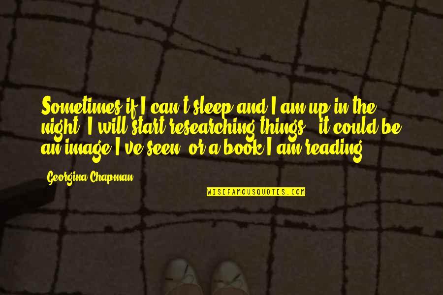 Georgina Chapman Quotes By Georgina Chapman: Sometimes if I can't sleep and I am