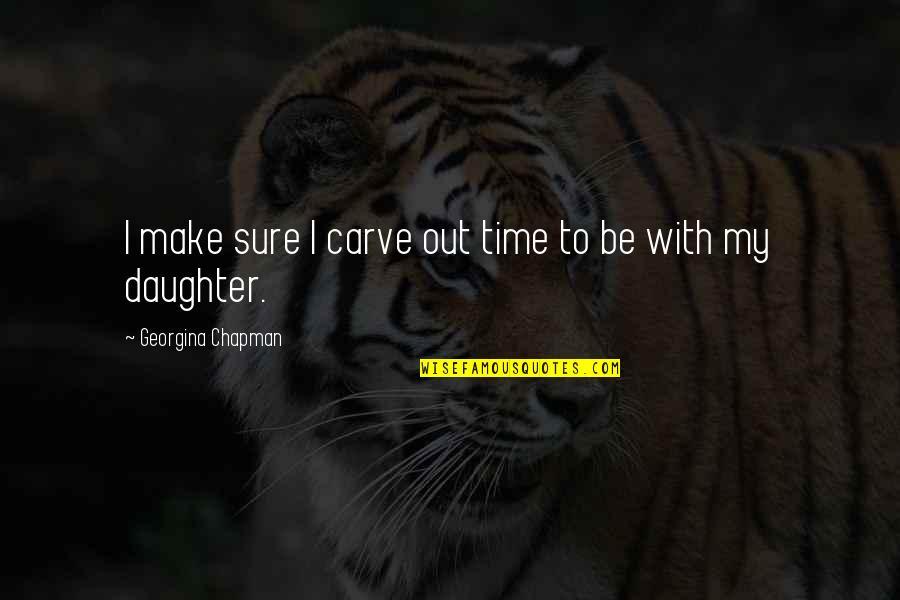 Georgina Chapman Quotes By Georgina Chapman: I make sure I carve out time to