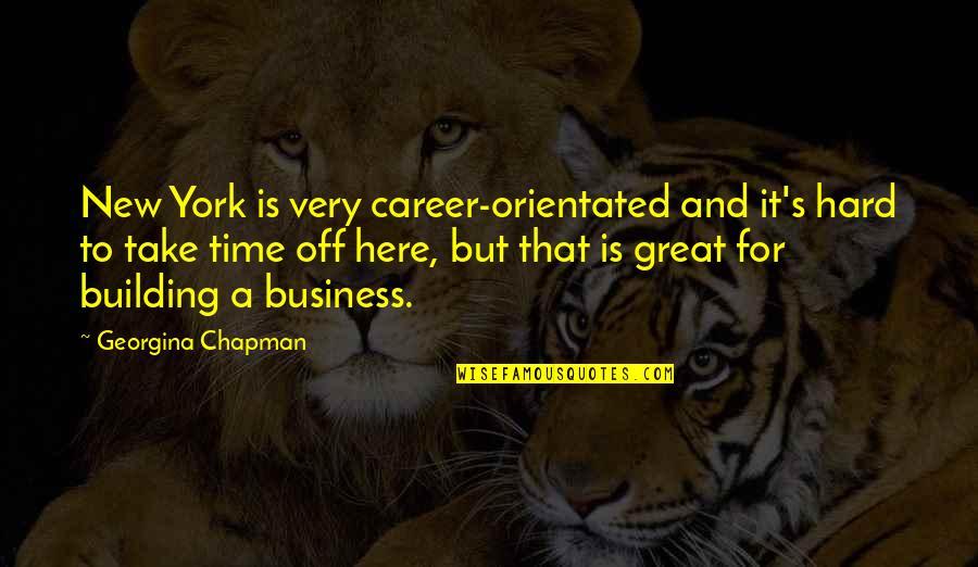 Georgina Chapman Quotes By Georgina Chapman: New York is very career-orientated and it's hard