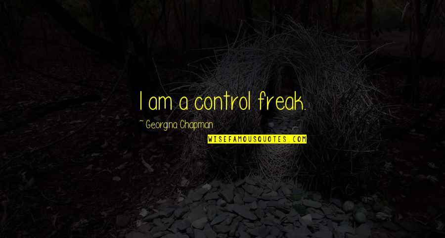 Georgina Chapman Quotes By Georgina Chapman: I am a control freak.