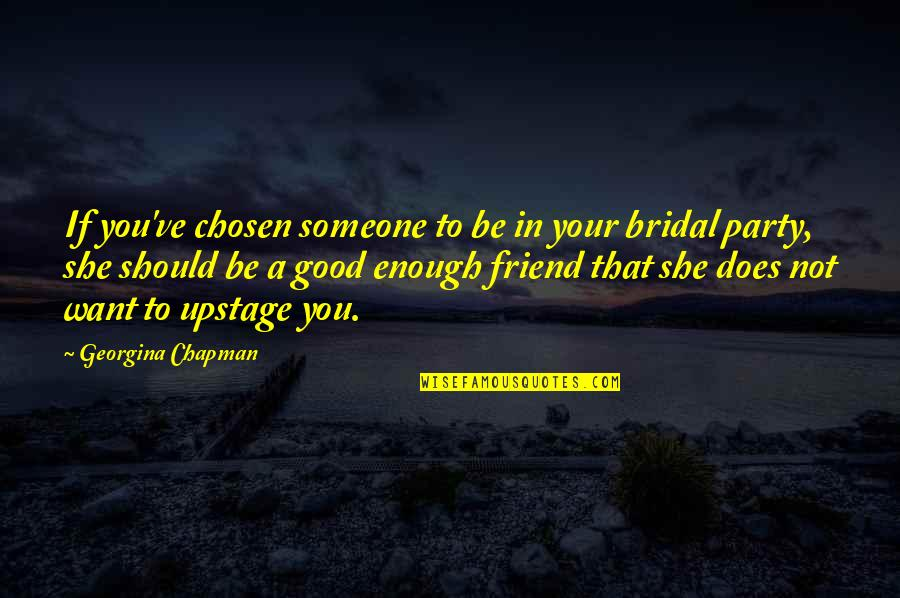 Georgina Chapman Quotes By Georgina Chapman: If you've chosen someone to be in your