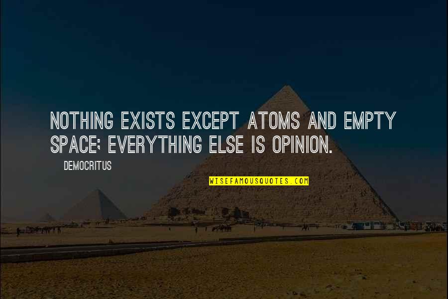 Gerald Celente Quotes By Democritus: Nothing exists except atoms and empty space; everything
