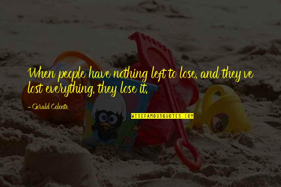 Gerald Celente Quotes By Gerald Celente: When people have nothing left to lose, and
