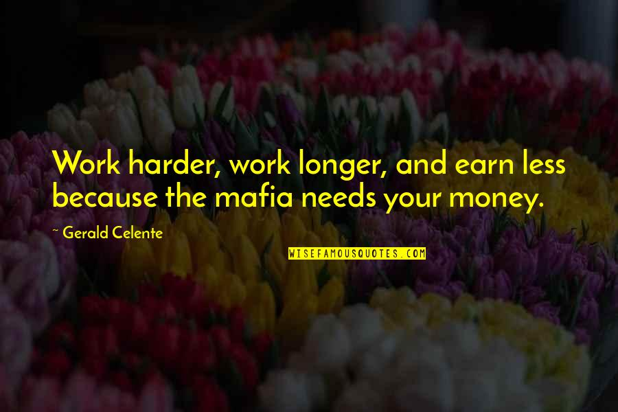 Gerald Celente Quotes By Gerald Celente: Work harder, work longer, and earn less because