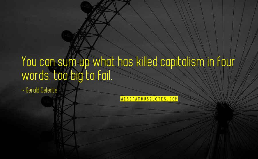 Gerald Celente Quotes By Gerald Celente: You can sum up what has killed capitalism