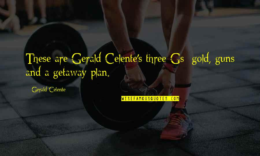 Gerald Celente Quotes By Gerald Celente: These are Gerald Celente's three Gs: gold, guns