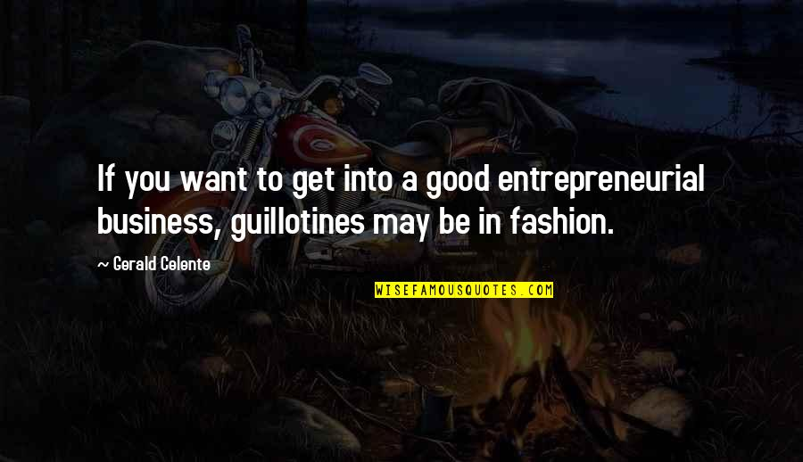 Gerald Celente Quotes By Gerald Celente: If you want to get into a good
