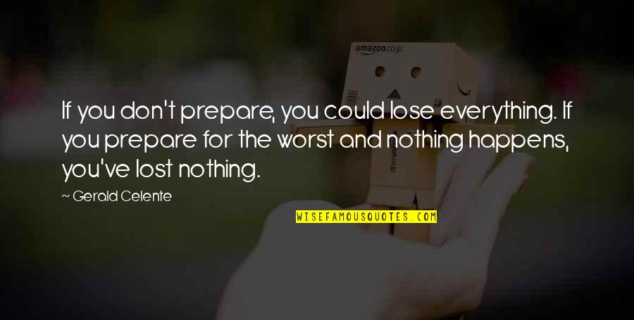 Gerald Celente Quotes By Gerald Celente: If you don't prepare, you could lose everything.