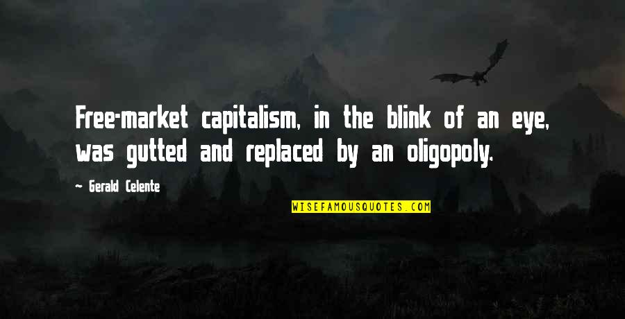 Gerald Celente Quotes By Gerald Celente: Free-market capitalism, in the blink of an eye,