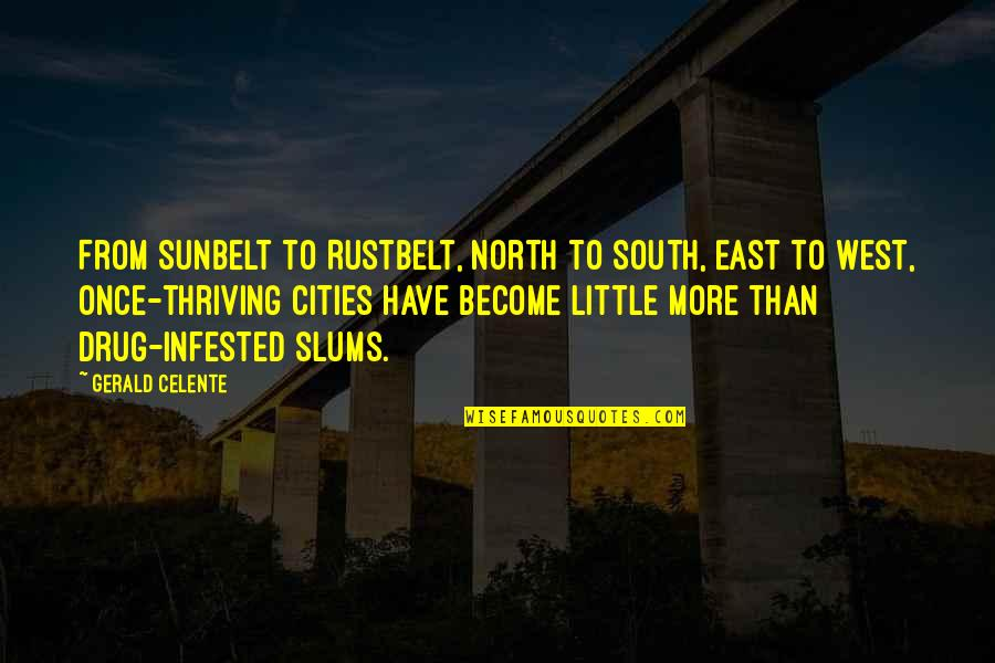 Gerald Celente Quotes By Gerald Celente: From Sunbelt to Rustbelt, North to South, East