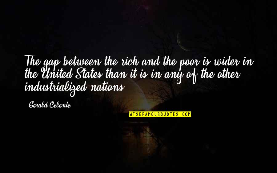 Gerald Celente Quotes By Gerald Celente: The gap between the rich and the poor