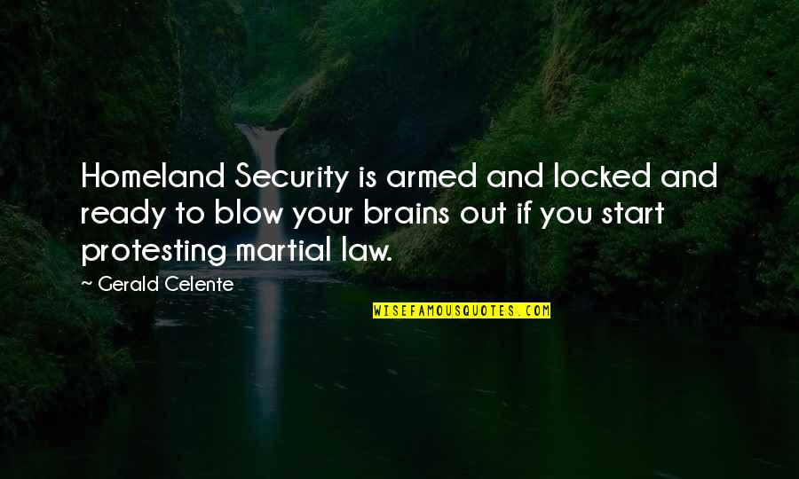 Gerald Celente Quotes By Gerald Celente: Homeland Security is armed and locked and ready