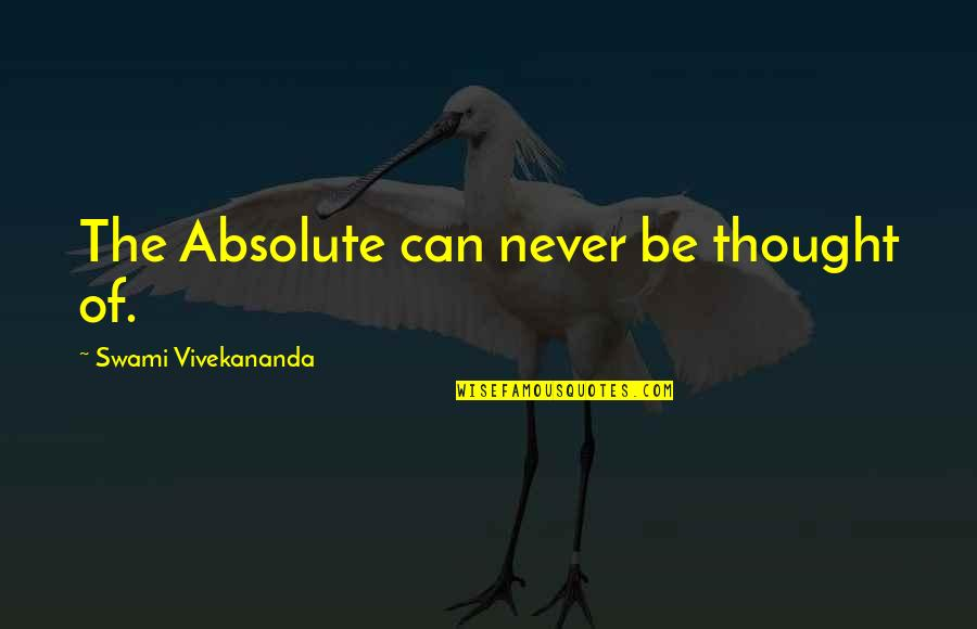 Gerald Celente Quotes By Swami Vivekananda: The Absolute can never be thought of.