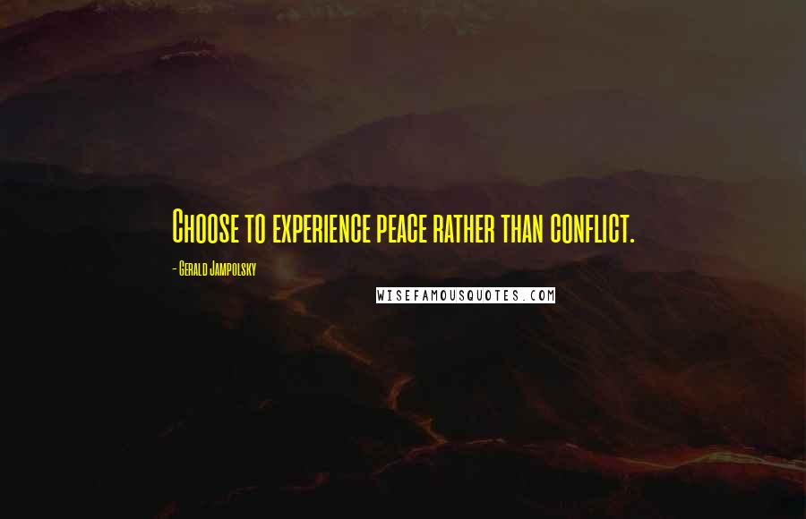 Gerald Jampolsky quotes: Choose to experience peace rather than conflict.