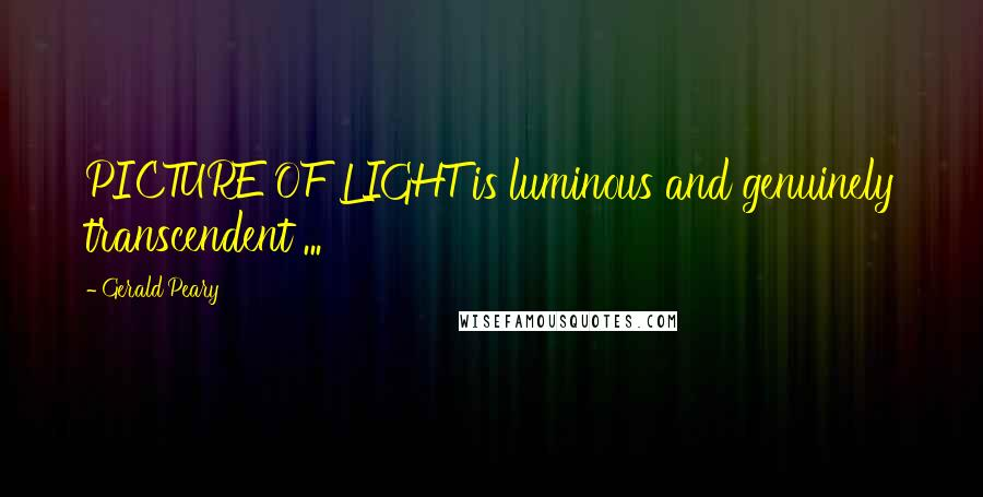 Gerald Peary quotes: PICTURE OF LIGHT is luminous and genuinely transcendent ...