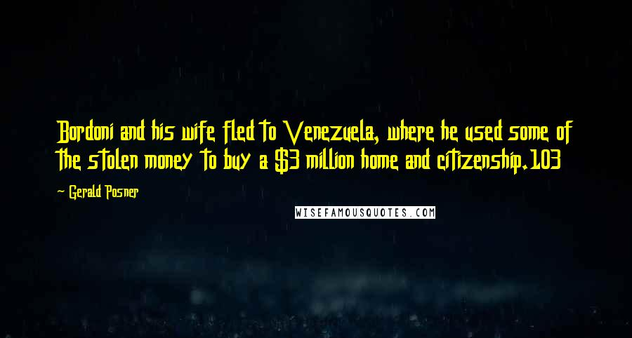 Gerald Posner quotes: Bordoni and his wife fled to Venezuela, where he used some of the stolen money to buy a $3 million home and citizenship.103