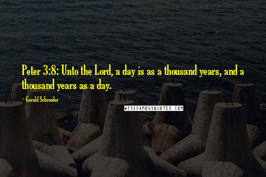 Gerald Schroeder quotes: Peter 3:8: Unto the Lord, a day is as a thousand years, and a thousand years as a day.