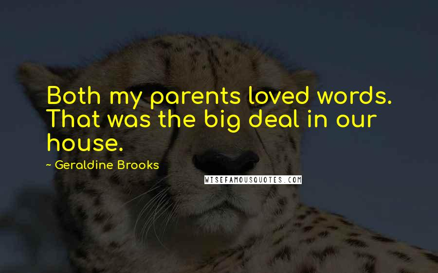 Geraldine Brooks quotes: Both my parents loved words. That was the big deal in our house.