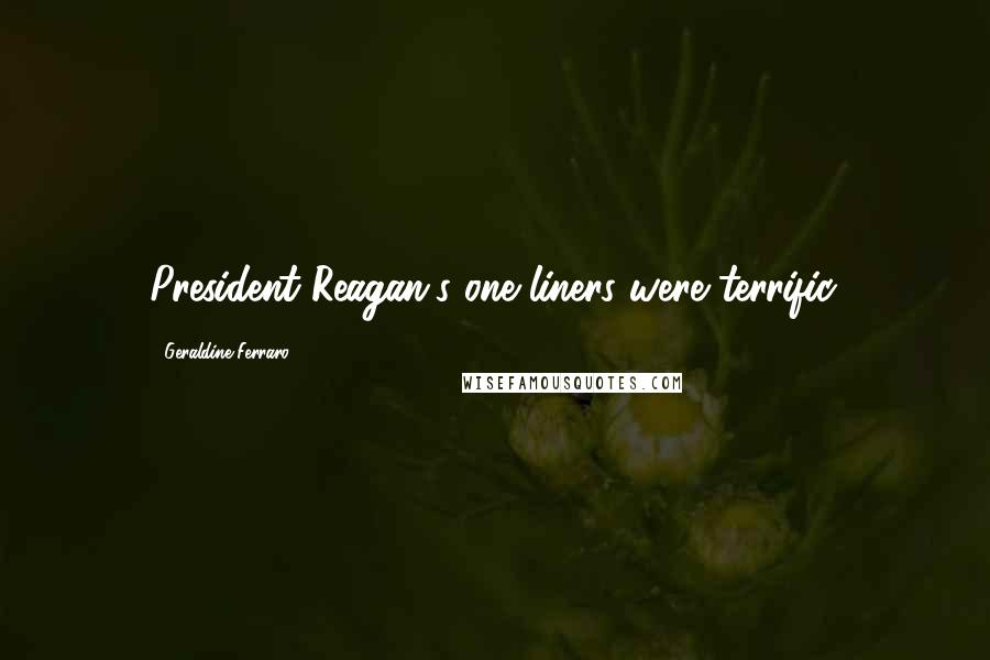 Geraldine Ferraro quotes: President Reagan's one-liners were terrific.