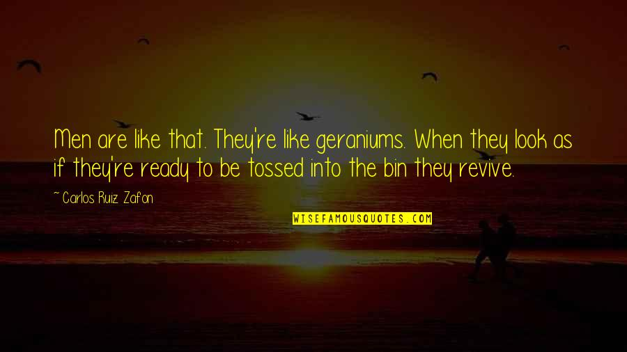 Geraniums Quotes By Carlos Ruiz Zafon: Men are like that. They're like geraniums. When