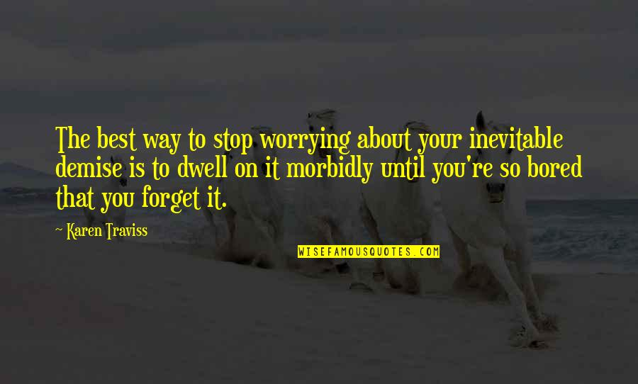 Gerard Butler Chasing Mavericks Quotes By Karen Traviss: The best way to stop worrying about your