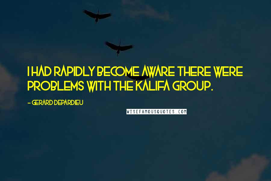 Gerard Depardieu quotes: I had rapidly become aware there were problems with the Kalifa group.