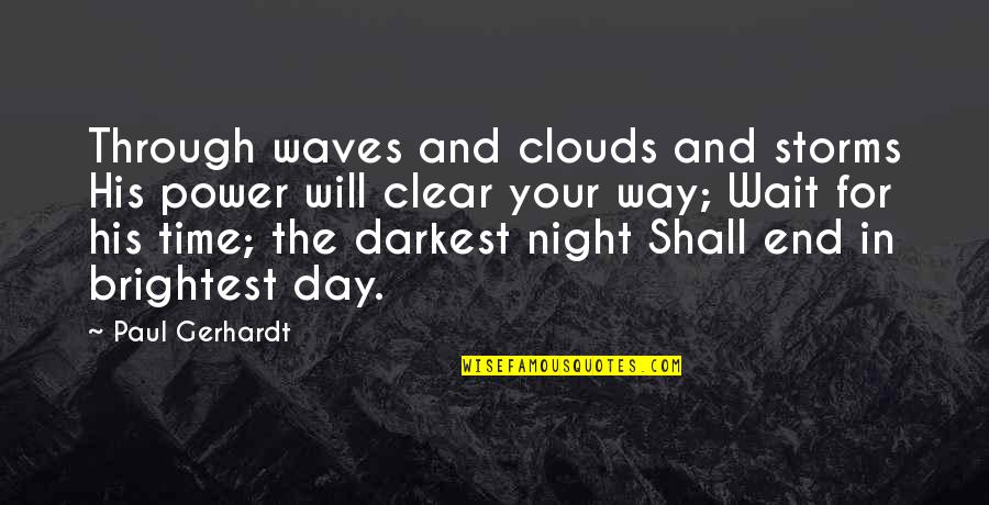 Gerhardt Quotes By Paul Gerhardt: Through waves and clouds and storms His power