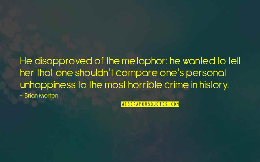 Geric Quotes By Brian Morton: He disapproved of the metaphor: he wanted to