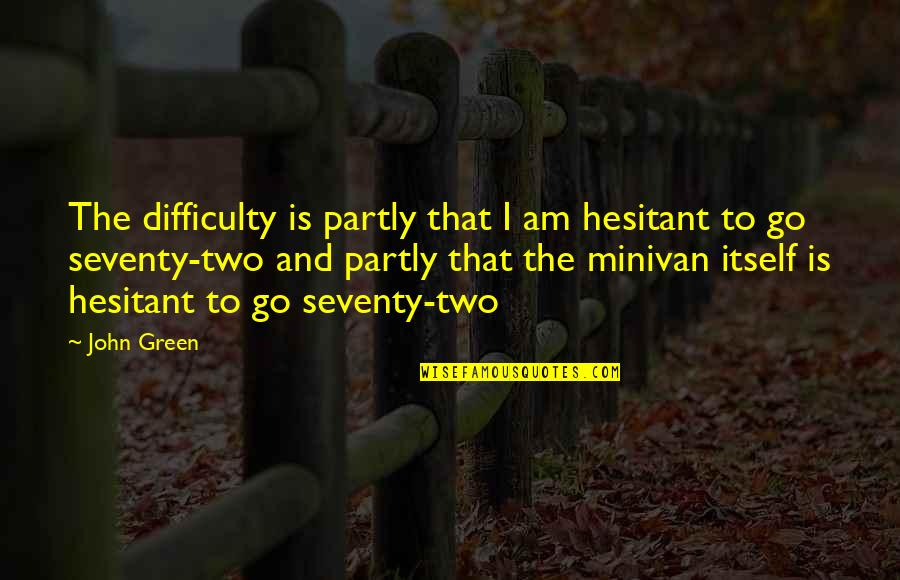 Geric Quotes By John Green: The difficulty is partly that I am hesitant