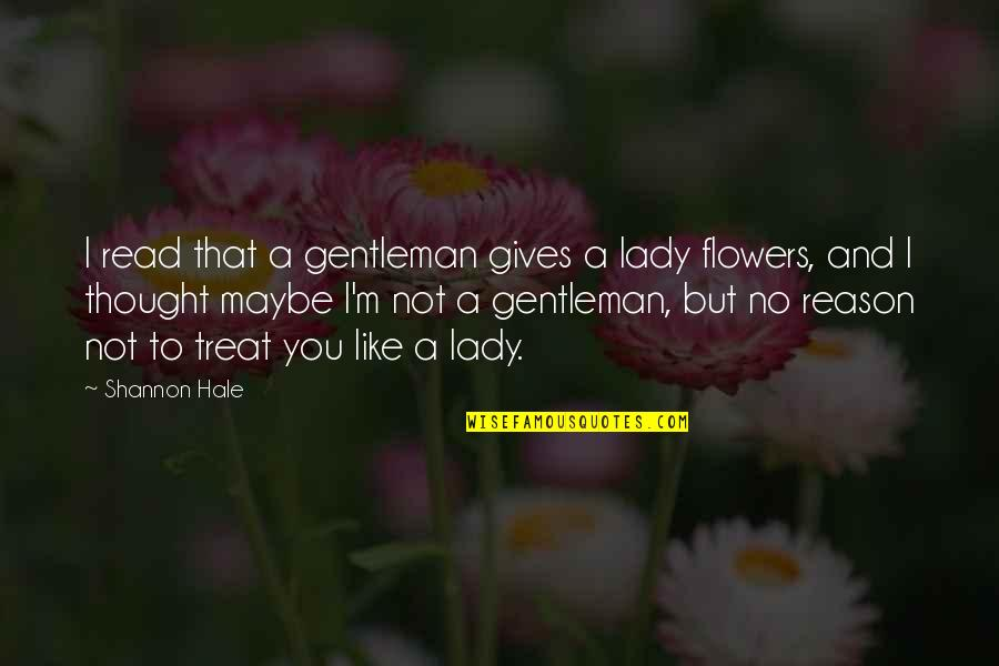 Geric Quotes By Shannon Hale: I read that a gentleman gives a lady