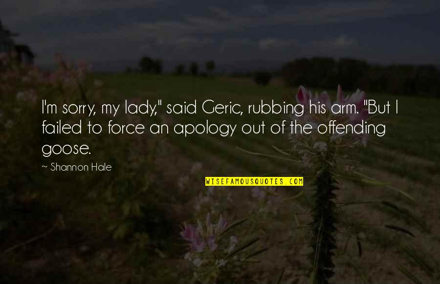 """Geric Quotes By Shannon Hale: I'm sorry, my lady,"""" said Geric, rubbing his"""